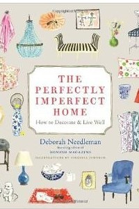The Perfectly Imperfect Home: Essentials for Decorating and Living Well